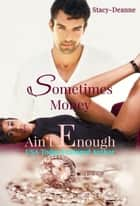 Sometimes Money Ain't Enough - BWWM Romance ebook by Stacy-Deanne