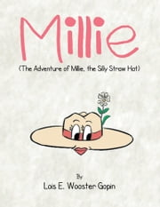 Millie - The Adventure of Millie, the Silly Straw Hat ebook by Lois E. Wooster Gopin
