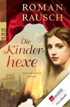 Die Kinderhexe ebook by Roman Rausch