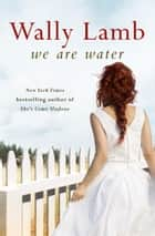 We Are Water ekitaplar by Wally Lamb