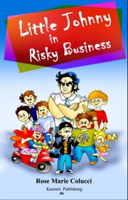 Little Johnny in Risky Business ebook by Rose Marie Colucci