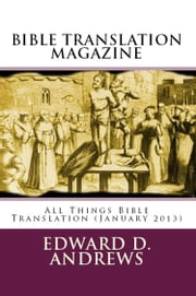 BIBLE TRANSLATION MAGAZINE: All Things Bible Translation (January 2013) ebook by Edward D. Andrews