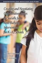 Creating and Negotiating Collaborative Spaces for Socially?Just Anti?Bullying Interventions for K?12 Schools ebook by Azadeh F. Osanloo, Cindy Reed, Jonathan P. Schwartz