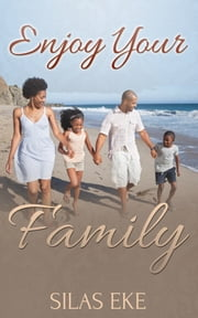 Enjoy Your Family ebook by Silas Eke