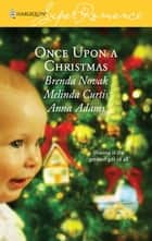 Once Upon a Christmas - Just Like the Ones We Used to Know\The Night Before Christmas\All the Christmases to Come ebook by Brenda Novak, Melinda Curtis, Anna Adams