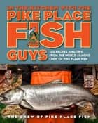 In the Kitchen with the Pike Place Fish Guys ebook by Leslie Miller,Bryan Jarr,The Crew of Pike Place Fish