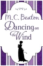 Dancing on the Wind eBook by M.C. Beaton