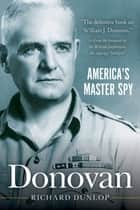 Donovan - Americas Master Spy ebook by William Stephenson, Richard Dunlop