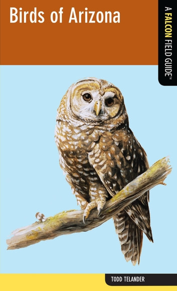 Birds of Arizona - A Falcon Field Guide ebook by Todd Telander
