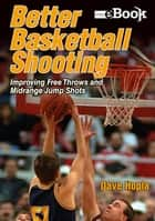 Better Basketball Shooting Kobo Mini eBook Version ebook by Hopla,Dave