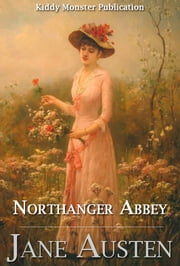 Northanger Abbey By Jane Austen - With 50+ Illustrations, Free Audio Book Link, Introduction, Northanger Abbey Summary (Plot Introduction, Plot Summary, Characters, Allusions/References To Other Works, Literary Significance and Relationship, Adaptations), Biography and Top Quotes ebook by Jane Austen