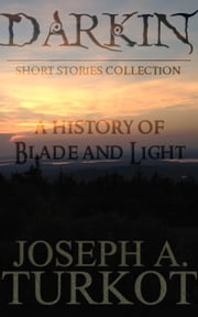 Darkin: A History of Blade and Light ebook by Joseph Turkot
