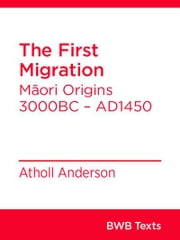 The First Migration - Māori Origins 3000BC AD1450 ebook by Atholl Anderson