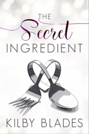 The Secret Ingredient ebook by Kilby Blades