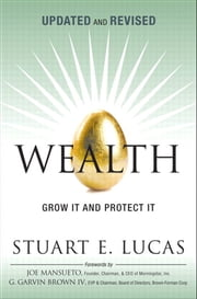 Wealth - Grow It and Protect It, Updated and Revised ebook by Stuart E. Lucas