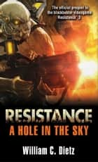 Resistance: A Hole in the Sky - A Novel ebook by William C. Dietz