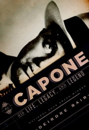 Al Capone - His Life, Legacy, and Legend ebook by Deirdre Bair