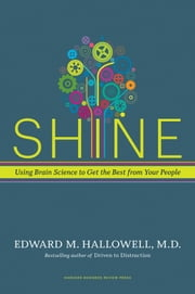 Shine - Using Brain Science to Get the Best from Your People ebook by Ned Hallowell