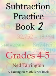 Subtraction Practice Book 2, Grades 4-5 ebook by Ned Tarrington