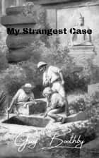 My Strangest Case ebook by Guy Boothby