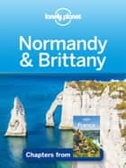 Lonely Planet Normandy & Brittany ebook by Lonely Planet