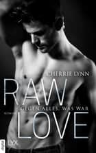 Raw Love - Gegen alles, was war eBook by Cherrie Lynn