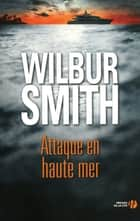 Attaque en haute mer ebook by Wilbur SMITH
