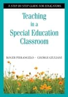 Teaching in a Special Education Classroom ebook by Roger Pierangelo,George A. Giuliani