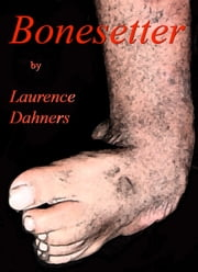 Bonesetter ebook by Laurence E Dahners