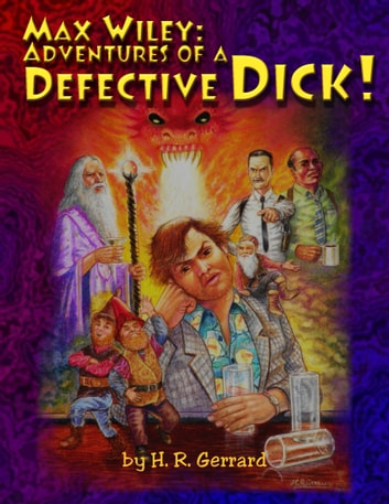 Max Wiley: Adventures of a Defective DICK! ebook by H.R. Gerrard