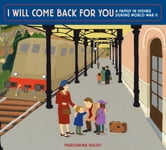 I Will Come Back for You: A Family in Hiding During World War II ebook by Marisabina Russo