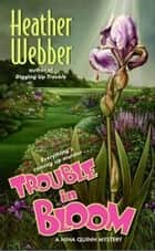 Trouble in Bloom - A Nina Quinn Mystery ebook by Heather Webber
