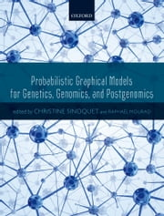 Probabilistic Graphical Models for Genetics, Genomics, and Postgenomics ebook by Christine Sinoquet,Raphaël Mourad