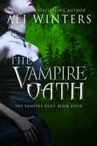 The Vampire Oath - Shadow World: The Vampire Debt, #4 ebook by Ali Winters