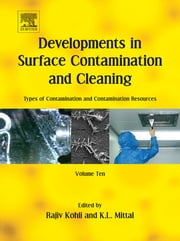 Developments in Surface Contamination and Cleaning: Types of Contamination and Contamination Resources - Volume 10 ebook by Rajiv Kohli,Kashmiri L. Mittal
