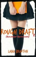 Raunchy Revisions - Rough Draft, #2 ebook by Lana Braxton