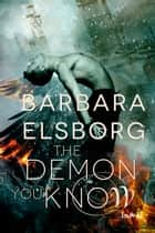 The Demon You Know ebook by Barbara Elsborg