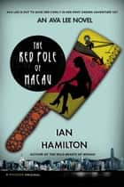 The Red Pole of Macau - An Ava Lee Novel ebook by Ian Hamilton