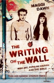 The Writing on the Wall - High Art, Popular Culture and the Bible ebook by Maggi Dawn