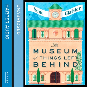 The Museum of Things Left Behind audiobook by Seni Glaister