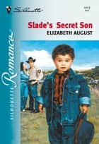 Slade's Secret Son (Mills & Boon Silhouette) ebook by Elizabeth August