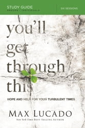You'll Get Through This Study Guide - Hope and Help for Your Turbulent Times ebook by Max Lucado