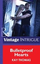 Bulletproof Hearts (Mills & Boon Intrigue) ebook by Kay Thomas