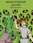 Spaceports & Spidersilk April 2015 ebook by Marcie Tentchoff