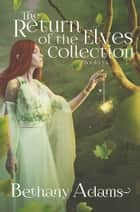 The Return of the Elves Collection - Books 1-4 ebook by Bethany Adams