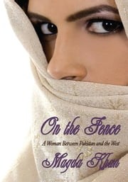 On the Fence - A Woman Between Pakistan and the West ebook by Magda Khan