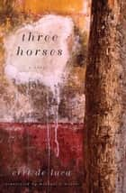 Three Horses ebook by Erri De Luca,Michael Moore