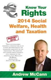 Know Your Rights: 2014 Social Welfare, Health and Taxation: A guide to your rights and entitlements in Ireland ebook by Andrew McCann