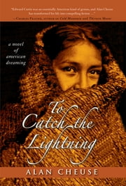 To Catch the Lightning - A Novel of American Dreaming ebook by Alan Cheuse