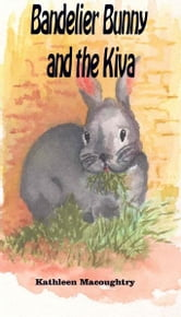 Bandelier Bunny and the Kiva ebook by Kathleen Macoughtry